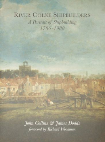 River Colne Shipbuilders - A Portrait of Shipbuilding 1786-1988, by John Collins and James Dodds